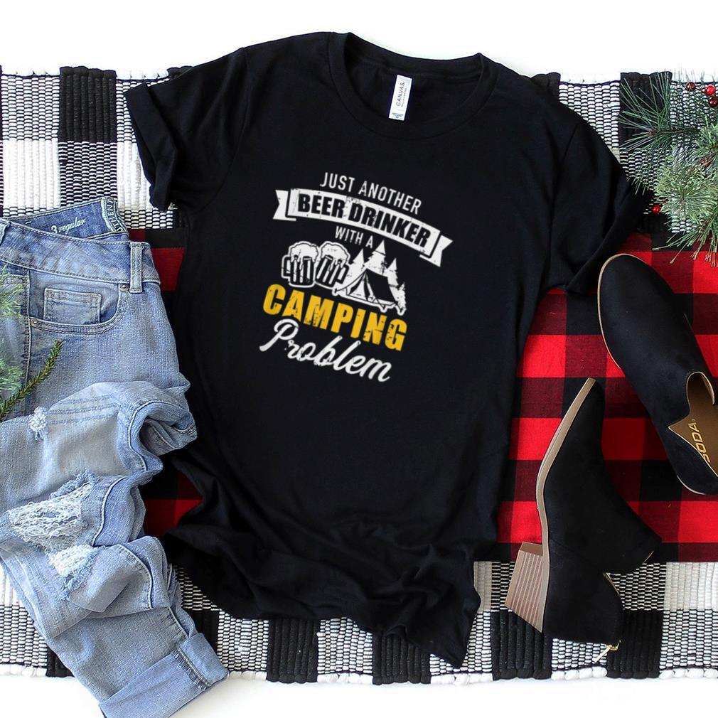 Beer drinker with a camping problem T Shirt