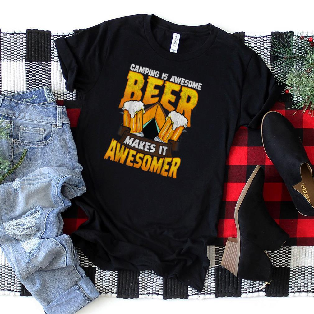 Camping Is Awesome Beer Makes It Awesomer Camp Camper T Shirt