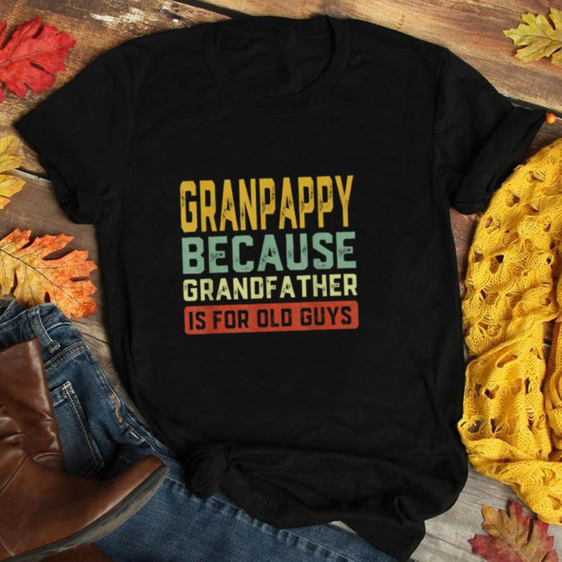 Granpappy Because Grandfather Is For Old Guys Father's Day T Shirt