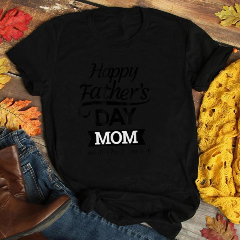 Happy Fathers Day Mom, Thank You For Doing It All T Shirt