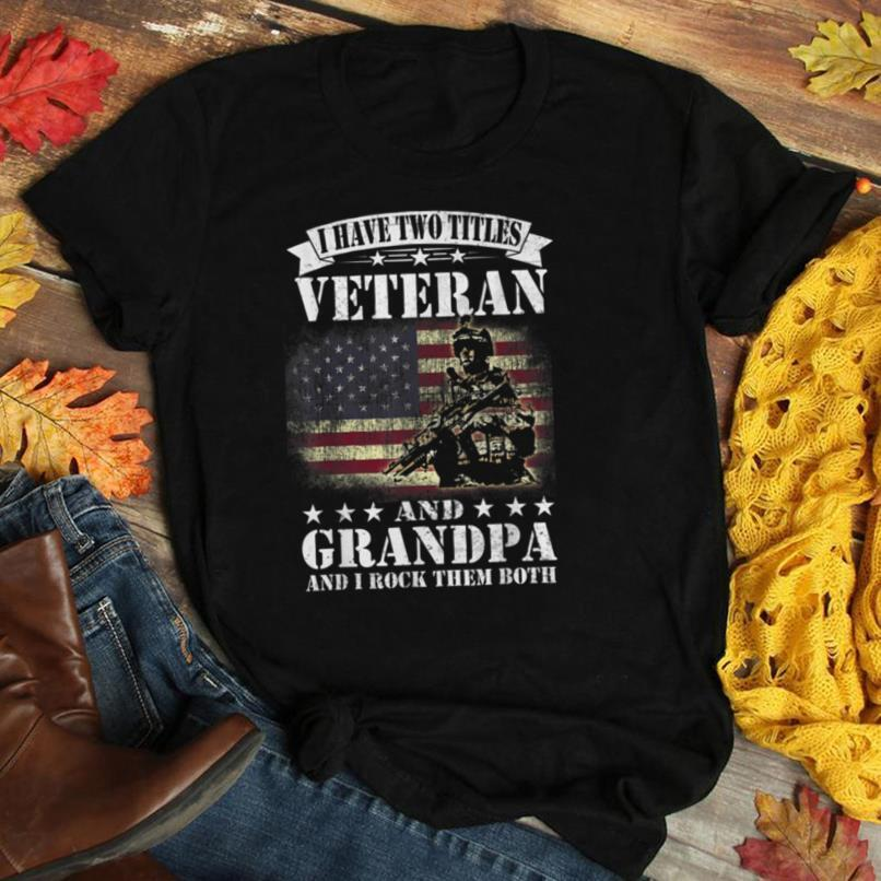 I Have 2 Tittles Veteran And Grandpa Tee Fathers Day Gift T Shirt