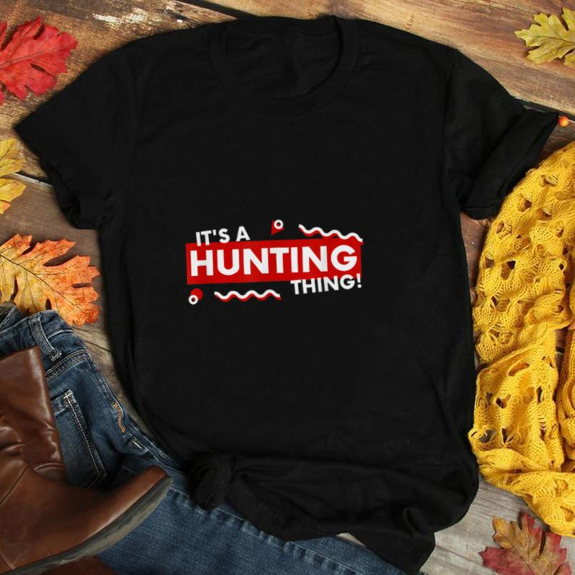 It's a Hunting Thing Hunter Gift For Fathers Day Hunter Dad T Shirt