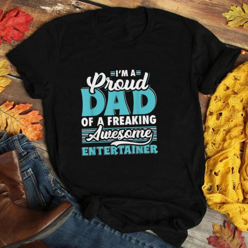 Mens I am a proud Dad of a freaking awesome entertainer T Shirt
