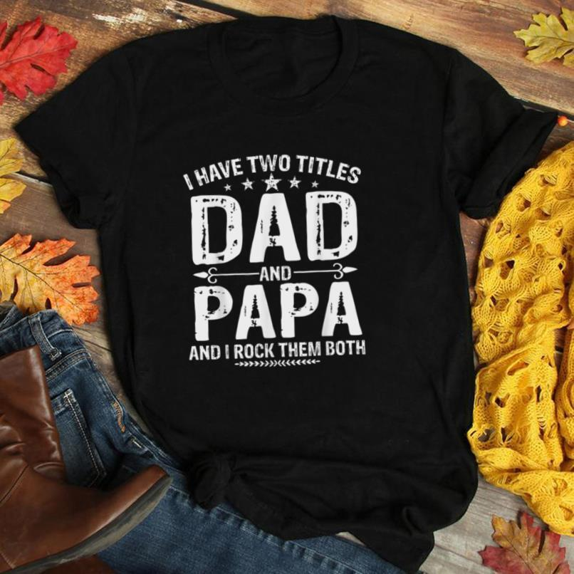 Mens I have two titles Dad and Papa Funny Gifts Fathers Day T Shirt
