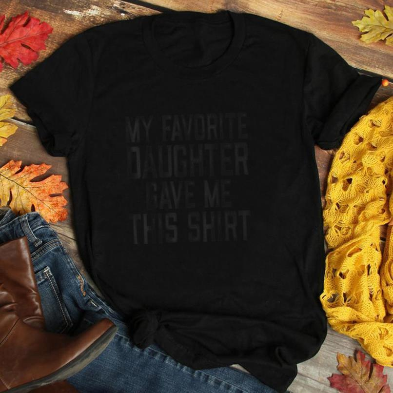 My Favorite Daughter Gave Me This Shirt Dad Mom Gift T Shirt