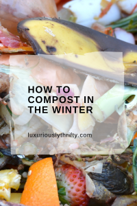 Compost. Even in the winter! | Luxuriously Thrifty
