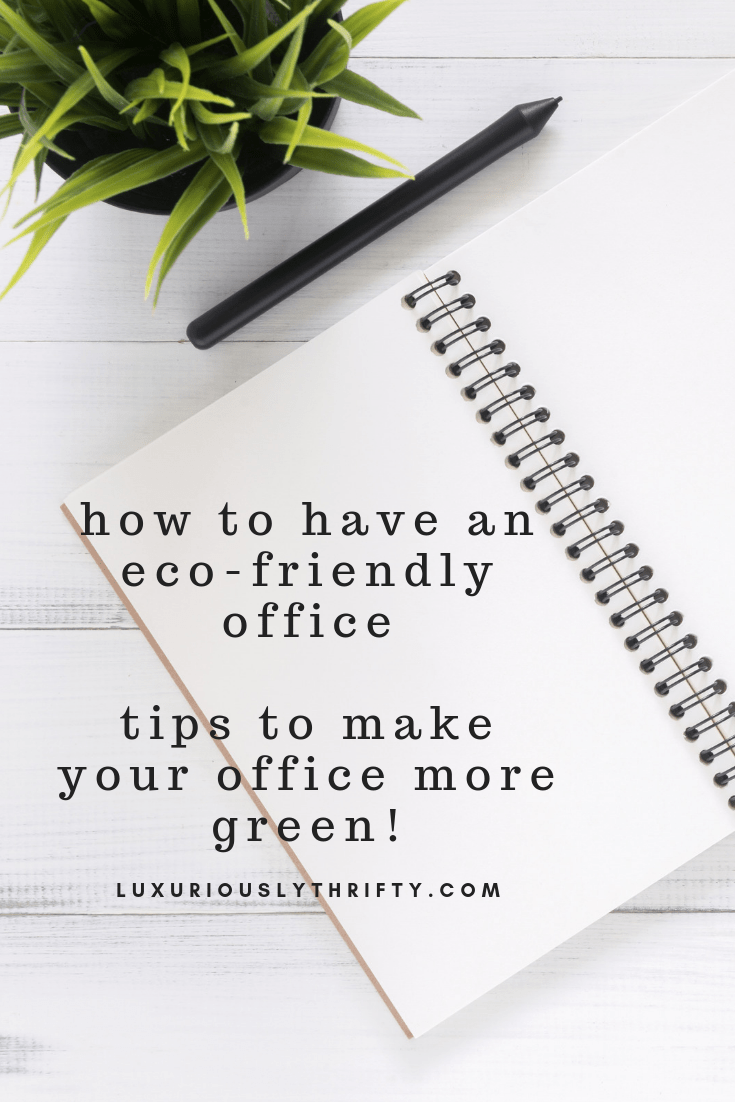 Make your office more environmentally friendly | Luxuriously Thrifty