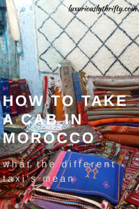 How to Take a Cab in Morocco. How to Know When to Use a Petit Taxi and Grand Taxi | Luxuriously Thrifty