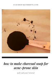 How to make charcoal face soap for acne-prone skin (melt and pour) | Luxuriously Thrifty
