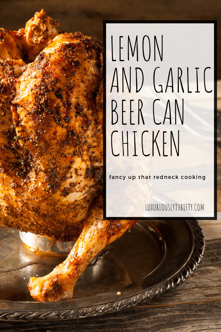 Fancy up beer can chicken with this lemon and garlic recipe | Luxuriously Thrifty