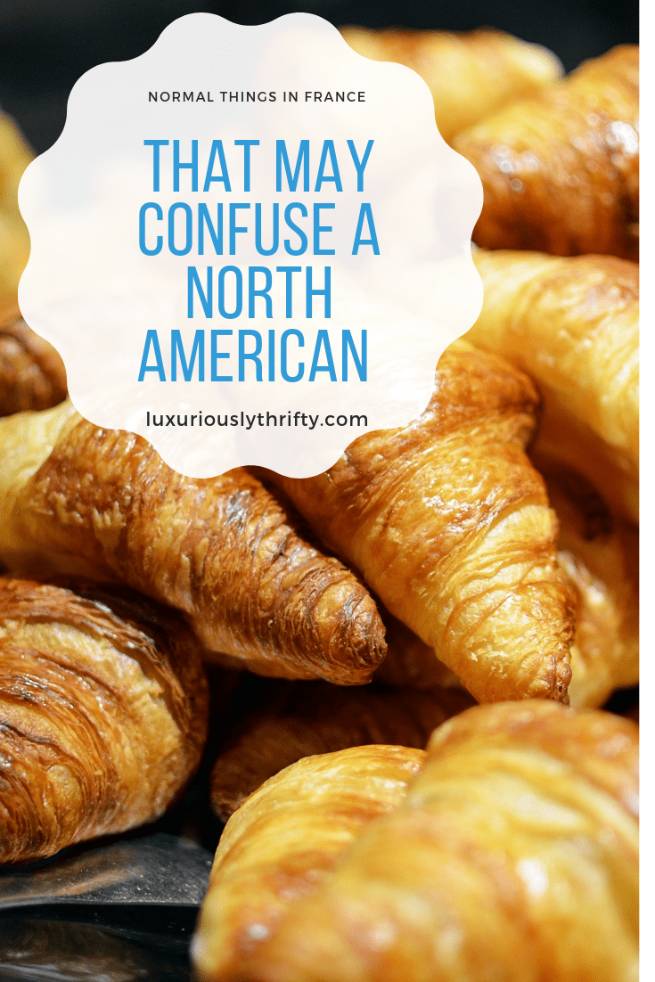 Normal things in France that may confuse North Americans | Luxuriously Thrifty