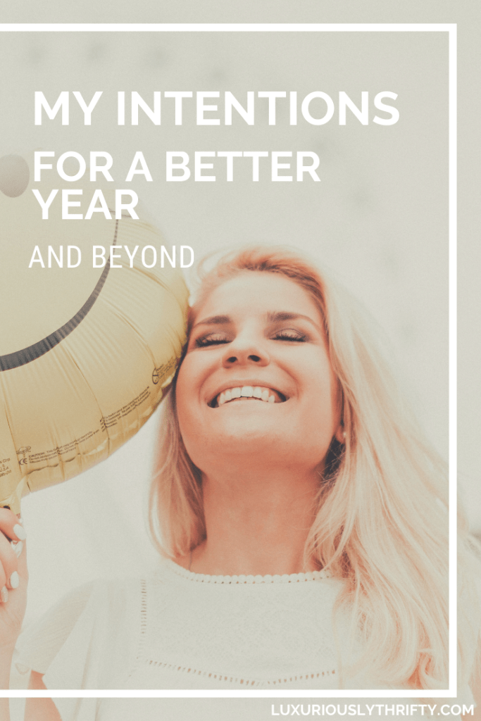 My intentions for a better year and beyond | Luxuriously Thrifty