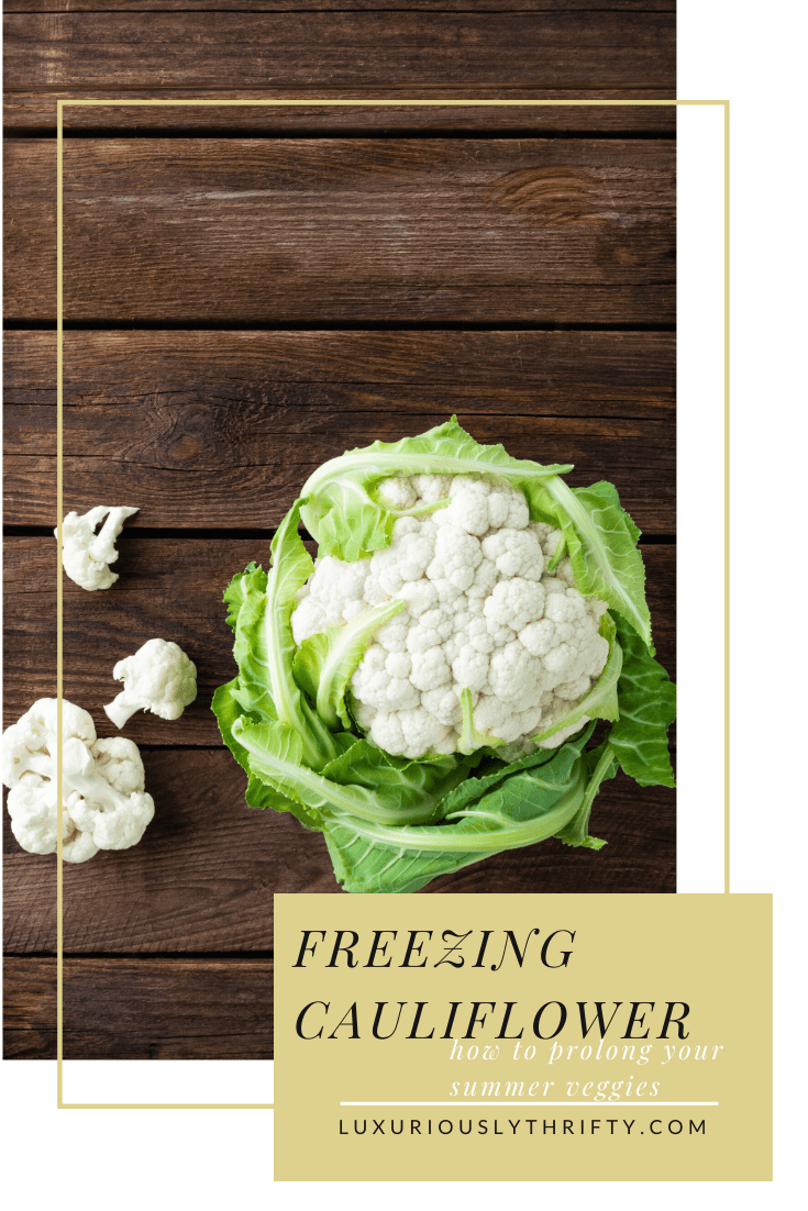 How to freeze cauliflower for delicious veggies all winter long   Luxuriously Thrifty