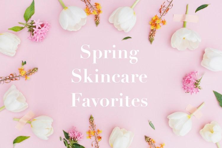 Spring Skincare Favorites