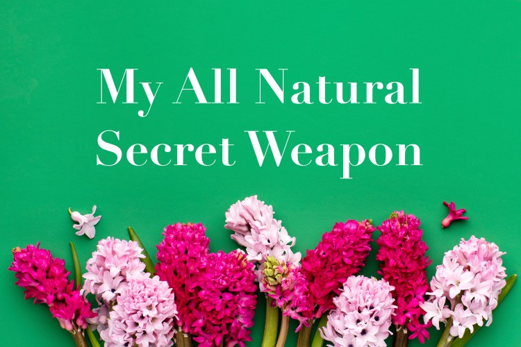 My All Natural Secret Weapon