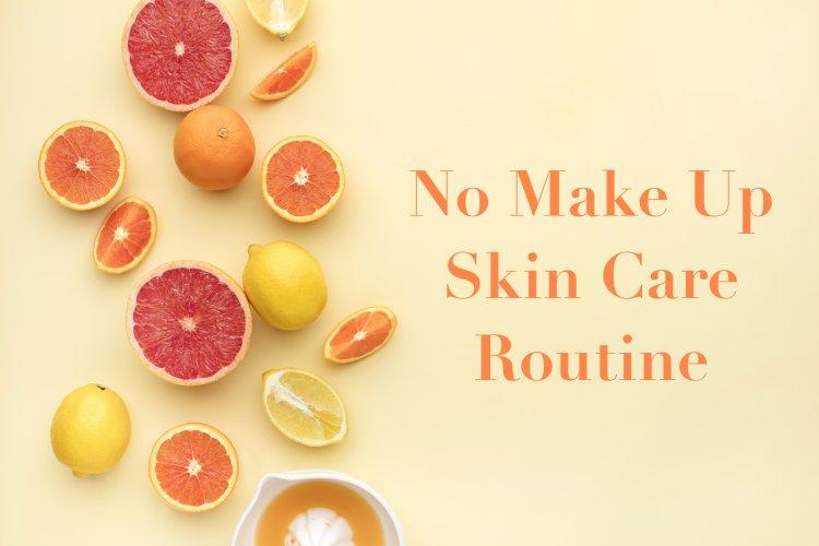 No Make Up Skin Care Routine