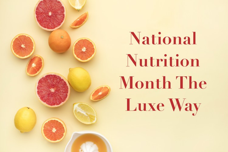 Nation Nutrition Month the Luxe Way