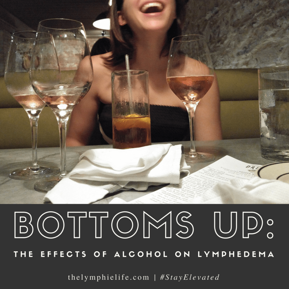 Bottoms Up The Effects Of Alcohol On Lymphedema The Lymphie Life