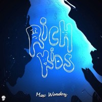 """Rich Kids"" Max Wonders"