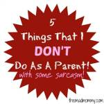 5 Things That I DON'T Do As A Parent!