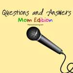 Questions and Answers! Mom Edition