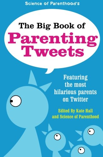 The Big Book of Parenting Tweets!