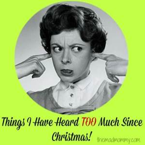 Things I Have Heard Too Much Since Christmas!