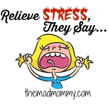 Relieve Stress, They Say. As if #Parenting allows us to do these things!