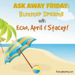 Ask Away Friday: Summer Dreams