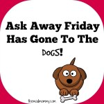 Ask Away Friday Has Gone To The Dogs!
