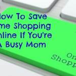 How To Save Time Shopping Online If You're A Busy Mom