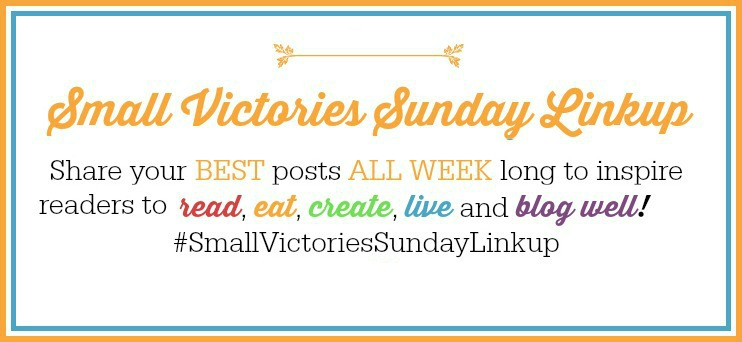 Come join us and share your best posts at the #SmallVictoriesSundayLinkup!