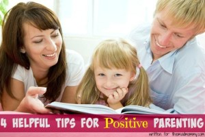 4 Helpful Tips for Positive Parenting