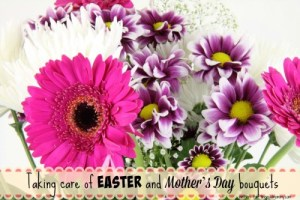 Taking care of Easter and Mother's Day bouquets