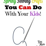 3 Spring Sewing Crafts to do with Your Kids