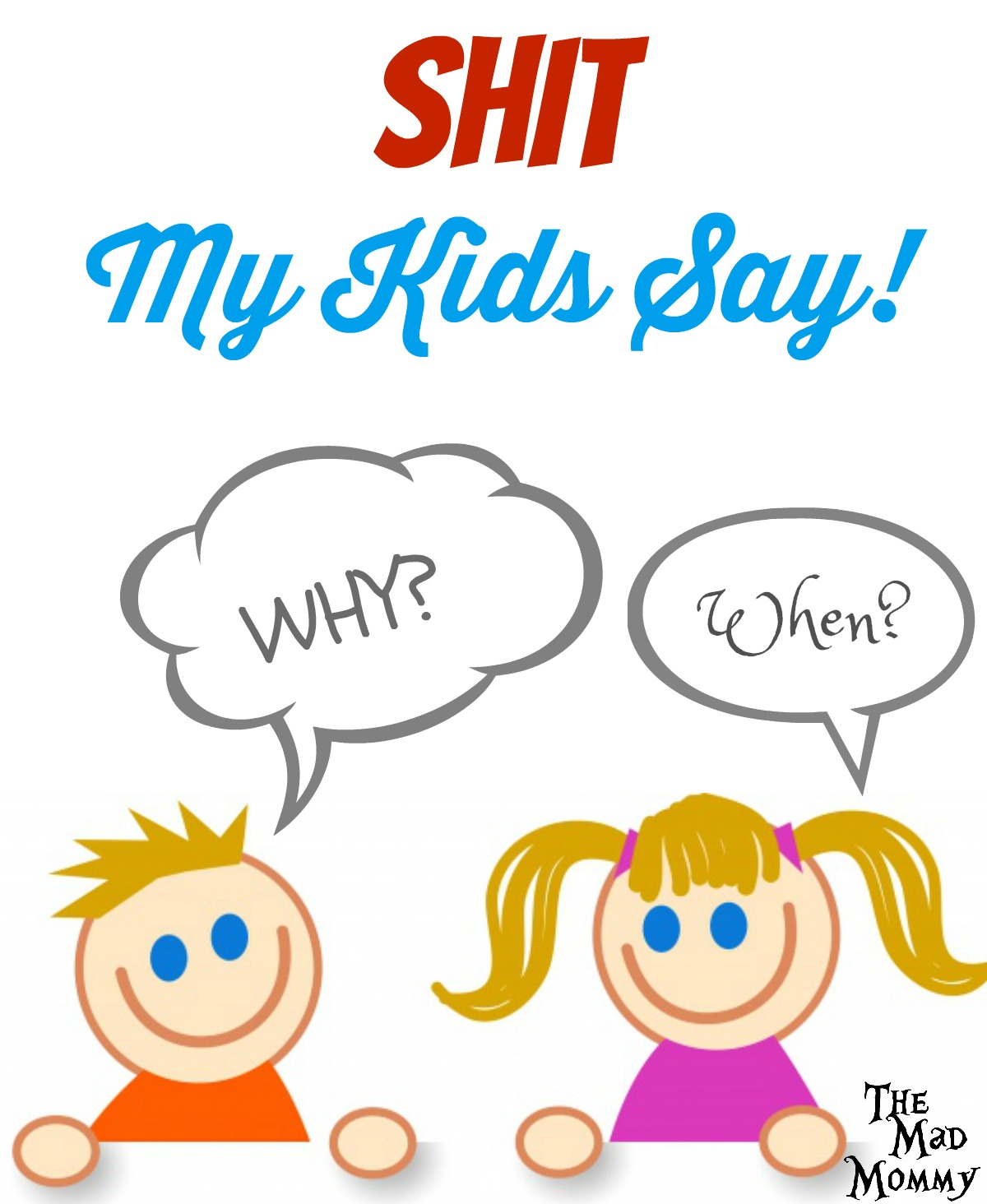 Teaching your kids when and where to filter themselves can be difficult. No one knows that better than me and to prove it, here is some of the actual shit that my kids say... Out loud... In public... And often with an audience.