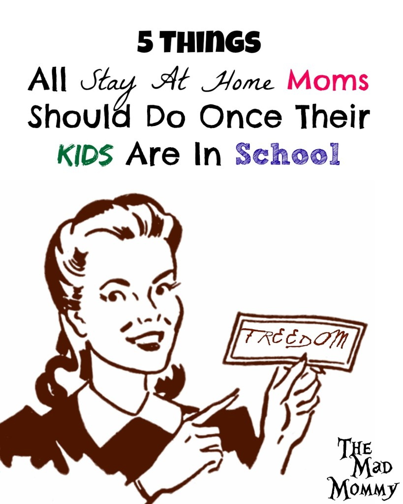 Here are 5 things I think all stay at home moms should do once their kids are in school. Oh, and stay at home dads too!