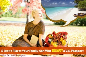 Autumn Getaways: 5 Exotic Places Your Family Can Visit Without a U.S. Passport