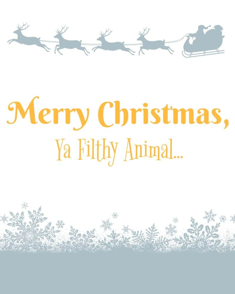 Merry Christmas, Ya Filthy Animal... Christmas Printable