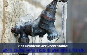 Pipe Problems are Preventable: Ways You Can Avoid Freezing, Bursting and Water Damage to Your Home