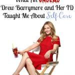 What An Undead Drew Barrymore and Her ID Taught Me About Self-Care