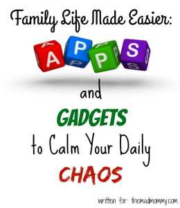 Family Life Made Easier: Apps and Gadgets to Calm Your Daily Chaos