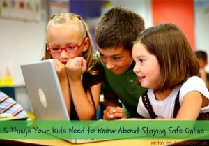 5 Things Your Kids Need to Know About Staying Safe Online