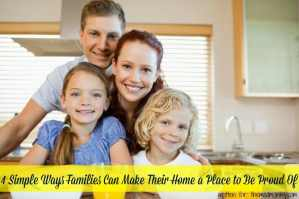 4 Simple Ways Families Can Make Their Home a Place to Be Proud Of