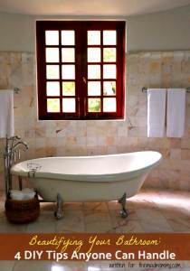 Beautifying Your Bathroom: 4 DIY Tips Anyone Can Handle