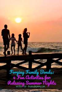 Forging Family Bonds: 4 Fun Activities for Relaxing Summer Nights