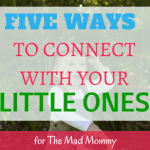 Five Ways to Connect With Your Little Ones