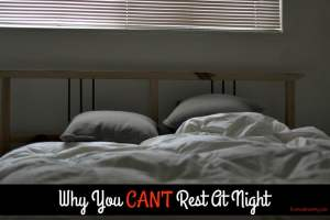 Why You Can't Rest At Night