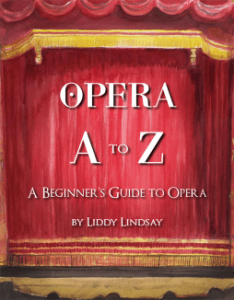 Opera A to Z; A Beginner's Guide to Opera by Liddy Lindsay