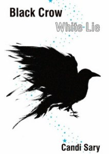 Black Crow White Lie by Candi Sary